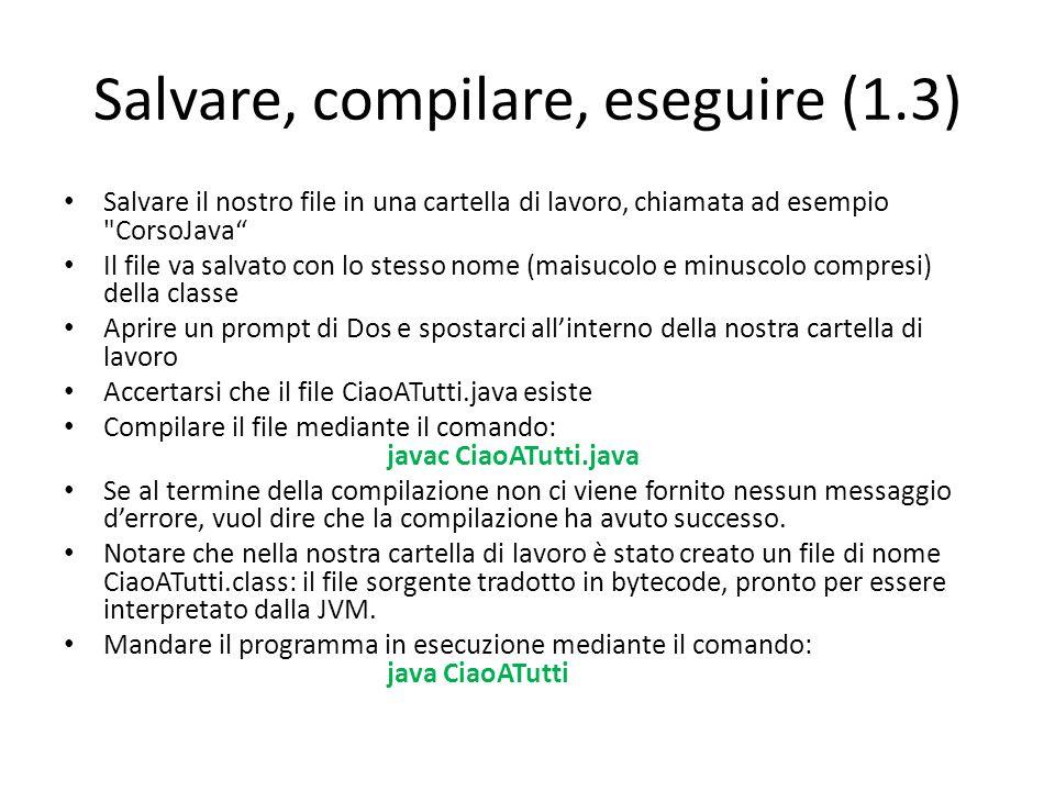 Salvare, compilare, eseguire (1.3) Salvare il nostro file in una cartella di lavoro, chiamata ad esempio