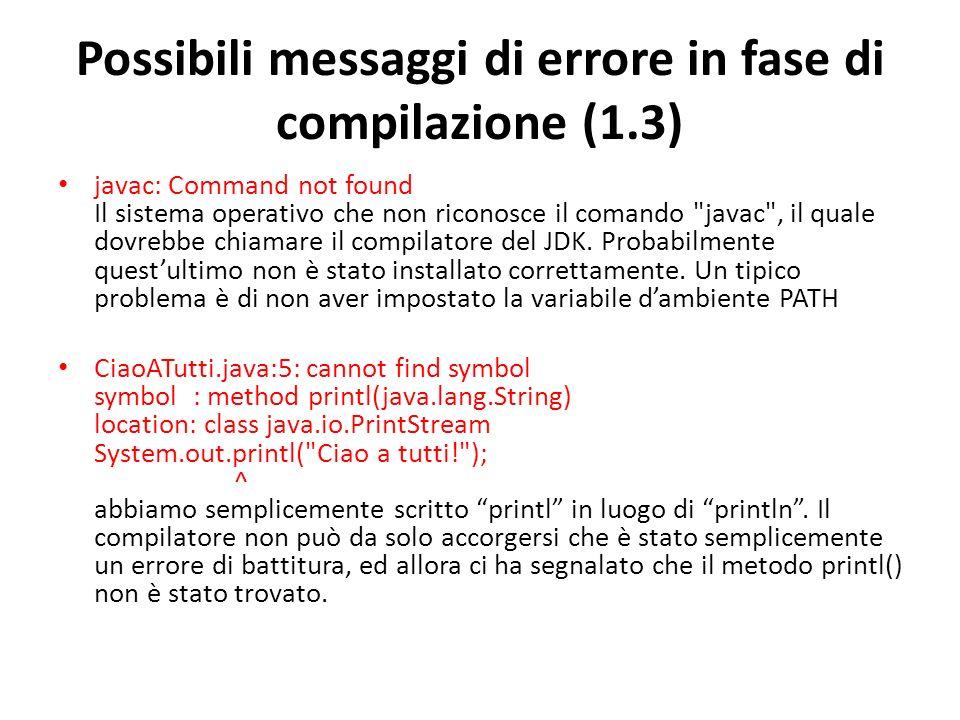 Possibili messaggi di errore in fase di compilazione (1.3) javac: Command not found Il sistema operativo che non riconosce il comando