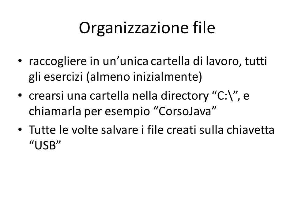 Organizzazione file raccogliere in ununica cartella di lavoro, tutti gli esercizi (almeno inizialmente) crearsi una cartella nella directory C:\, e ch