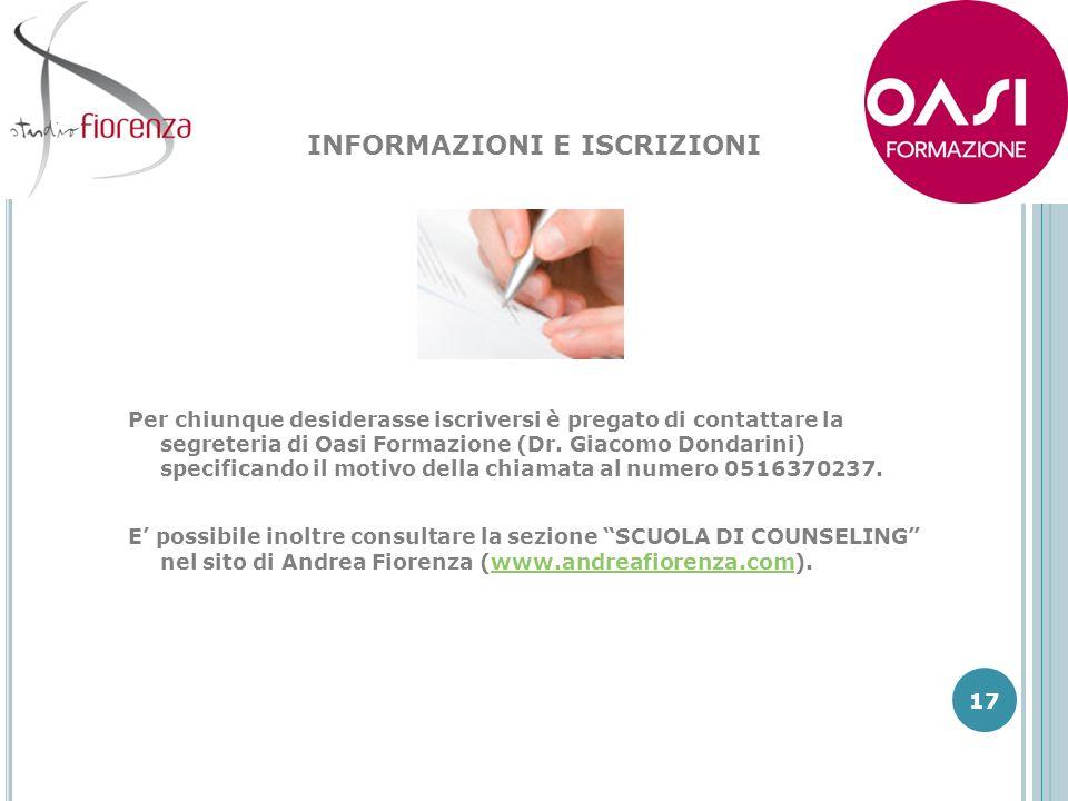 17 Per chiunque desiderasse iscriversi è pregato di contattare la segreteria di Oasi Formazione (Dr. Giacomo Dondarini) specificando il motivo della c