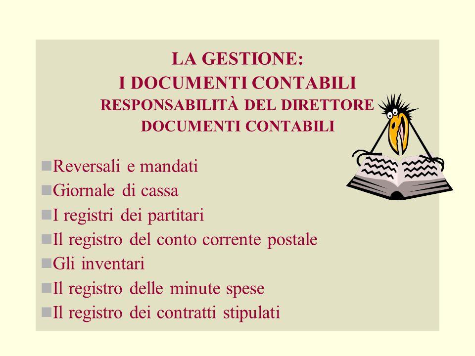 LA GESTIONE: I DOCUMENTI CONTABILI RESPONSABILITÀ DEL DIRETTORE DOCUMENTI CONTABILI Reversali e mandati Giornale di cassa I registri dei partitari Il