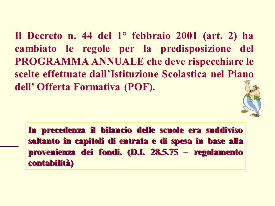 Il Decreto n. 44 del 1° febbraio 2001 (art. 2) ha cambiato le regole per la predisposizione del PROGRAMMA ANNUALE che deve rispecchiare le scelte effe