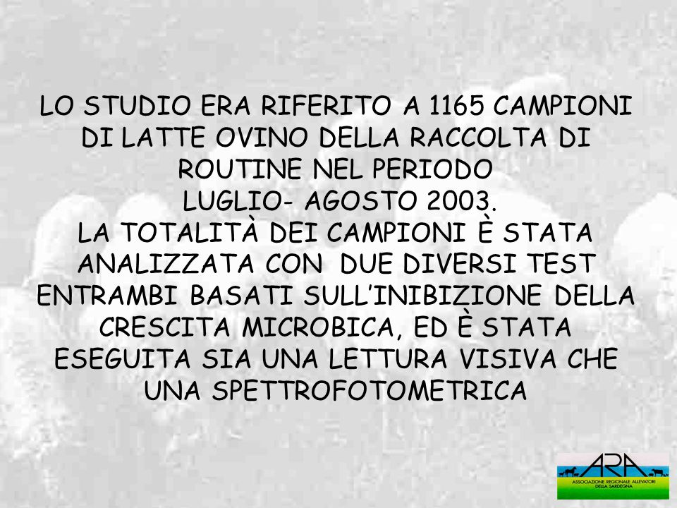 LO STUDIO ERA RIFERITO A 1165 CAMPIONI DI LATTE OVINO DELLA RACCOLTA DI ROUTINE NEL PERIODO LUGLIO- AGOSTO 2003. LA TOTALITÀ DEI CAMPIONI È STATA ANAL