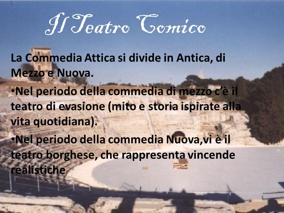 Il Teatro Comico La Commedia Attica si divide in Antica, di Mezzo e Nuova. Nel periodo della commedia di mezzo cè il teatro di evasione (mito e storia