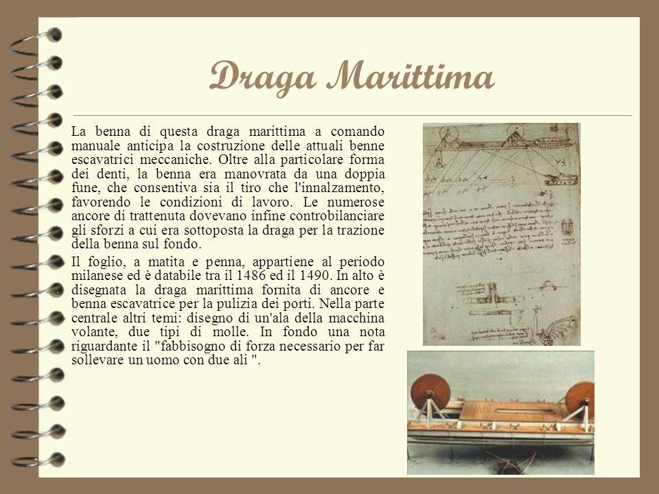 Draga Marittima La benna di questa draga marittima a comando manuale anticipa la costruzione delle attuali benne escavatrici meccaniche. Oltre alla pa