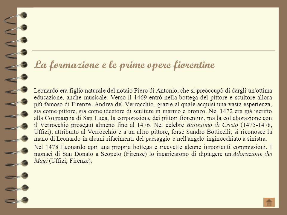 La formazione e le prime opere fiorentine Leonardo era figlio naturale del notaio Piero di Antonio, che si preoccupò di dargli un'ottima educazione, a