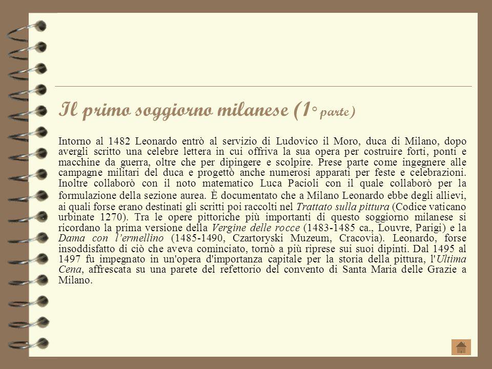 Il primo soggiorno milanese (1 ° parte) Intorno al 1482 Leonardo entrò al servizio di Ludovico il Moro, duca di Milano, dopo avergli scritto una celeb