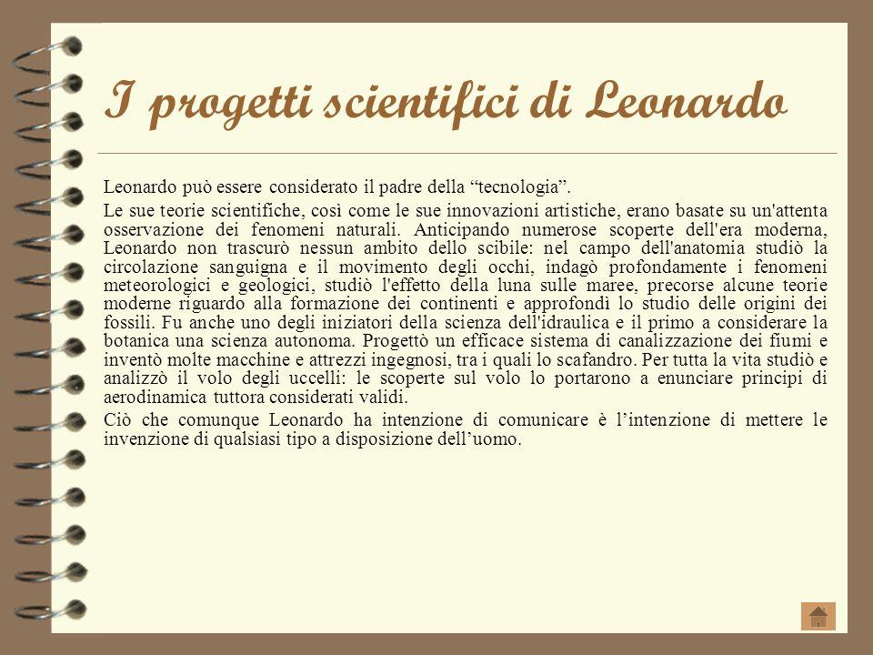 I progetti scientifici di Leonardo Leonardo può essere considerato il padre della tecnologia. Le sue teorie scientifiche, così come le sue innovazioni