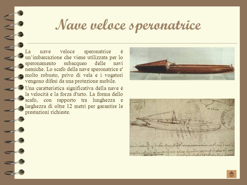 Nave veloce speronatrice La nave veloce speronatrice è unimbarcazione che viene utilizzata per lo speronamento subacqueo delle navi nemiche. Lo scafo