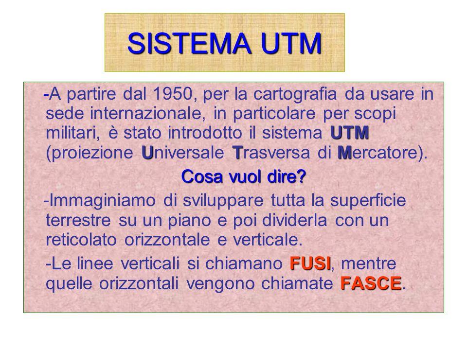 SISTEMA UTM -A partire dal 1950, per la cartografia da usare in sede internazionale, in particolare per scopi militari, è stato introdotto il sistema