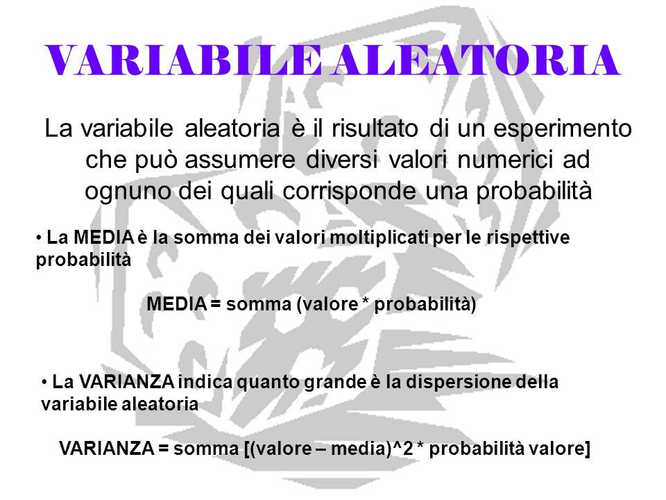 VARIABILE ALEATORIA La variabile aleatoria è il risultato di un esperimento che può assumere diversi valori numerici ad ognuno dei quali corrisponde u