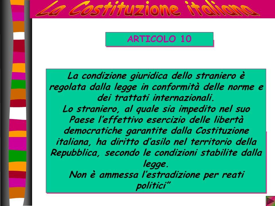 ARTICOLO 10 La condizione giuridica dello straniero è regolata dalla legge in conformità delle norme e dei trattati internazionali.