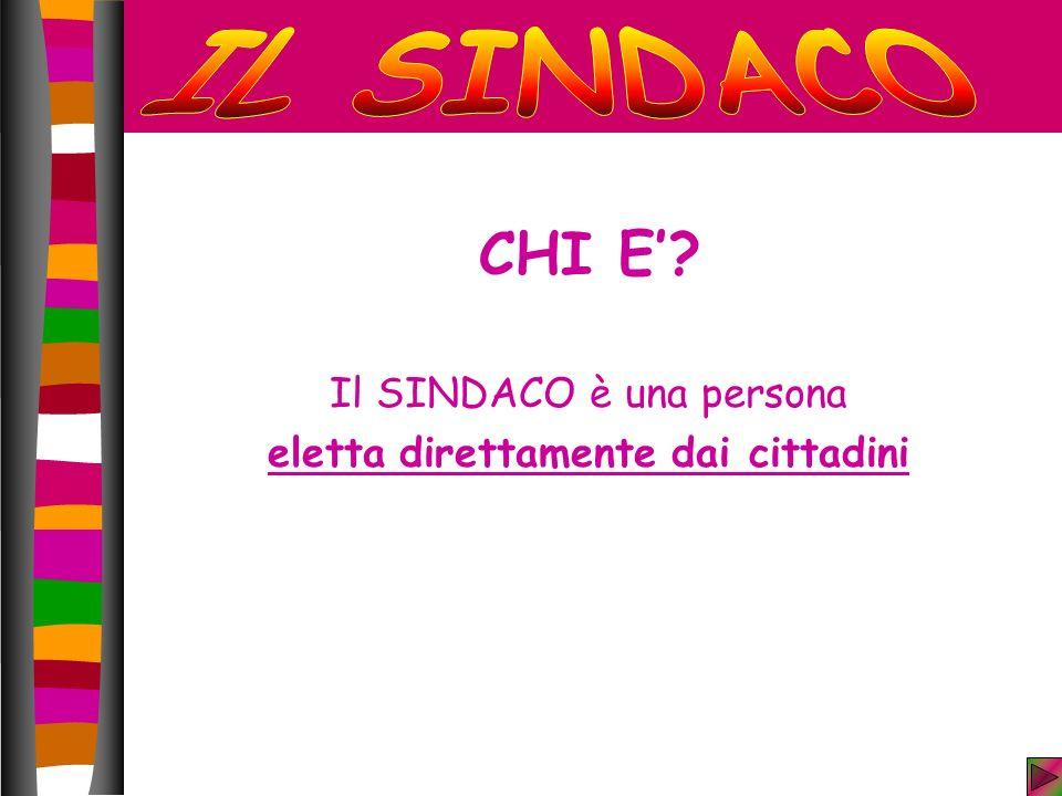 CHI E? Il SINDACO è una persona eletta direttamente dai cittadini CHI E?