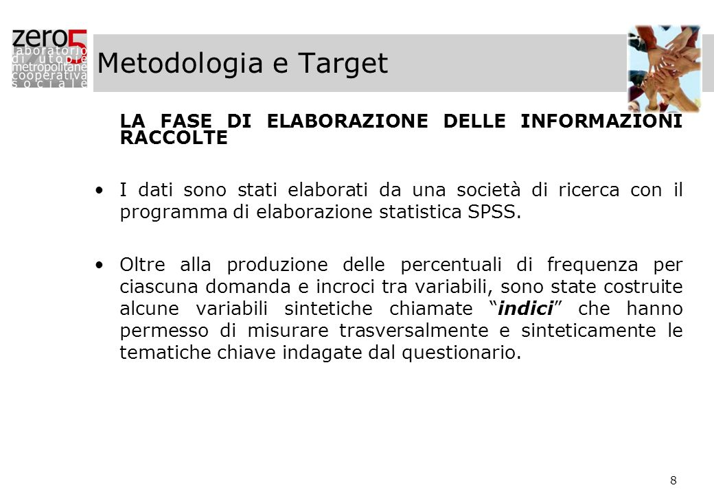 8 Metodologia e Target LA FASE DI ELABORAZIONE DELLE INFORMAZIONI RACCOLTE I dati sono stati elaborati da una società di ricerca con il programma di e