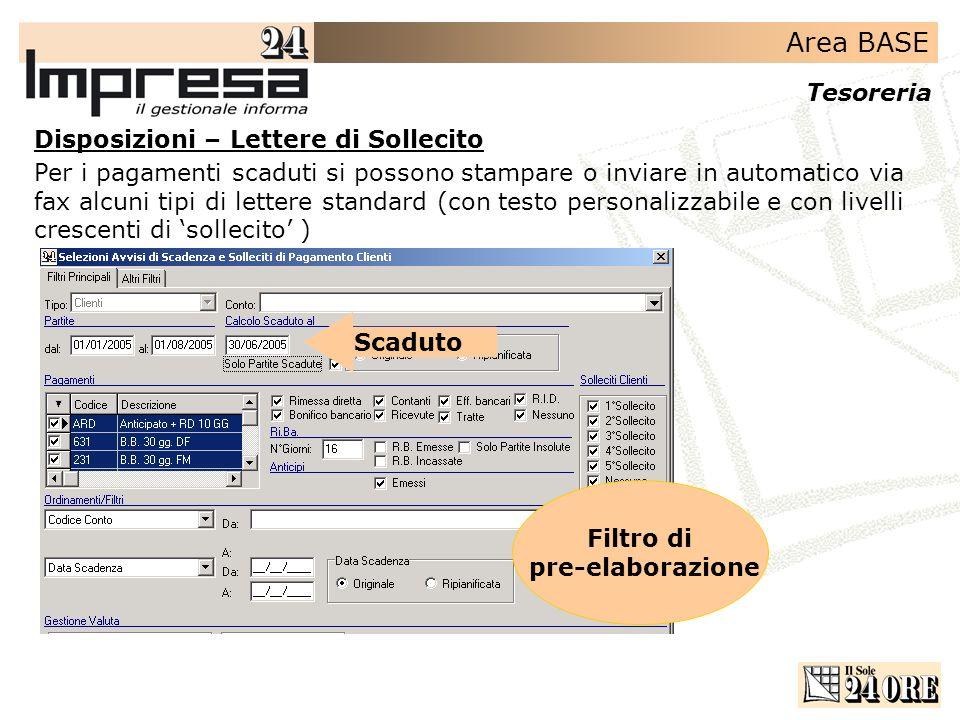 Area BASE Tesoreria Disposizioni – Lettere di Sollecito Per i pagamenti scaduti si possono stampare o inviare in automatico via fax alcuni tipi di let