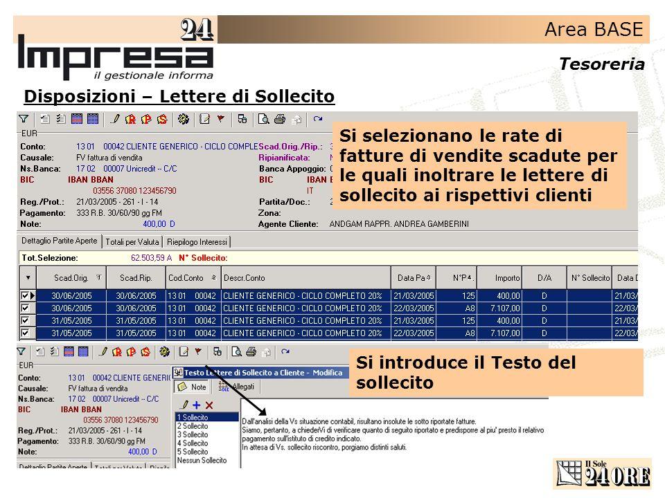 Area BASE Tesoreria Disposizioni – Lettere di Sollecito Si selezionano le rate di fatture di vendite scadute per le quali inoltrare le lettere di soll
