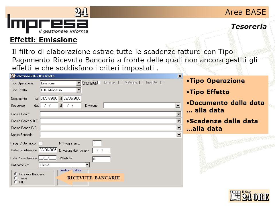 Area BASE Tesoreria Effetti: Emissione Il filtro di elaborazione estrae tutte le scadenze fatture con Tipo Pagamento Ricevuta Bancaria a fronte delle