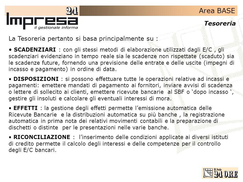 Area BASE Tesoreria La Tesoreria pertanto si basa principalmente su : SCADENZIARI : con gli stessi metodi di elaborazione utilizzati dagli E/C, gli sc