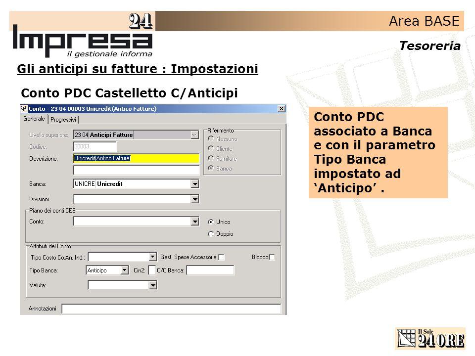 Area BASE Tesoreria Gli anticipi su fatture : Impostazioni Conto PDC Castelletto C/Anticipi Conto PDC associato a Banca e con il parametro Tipo Banca