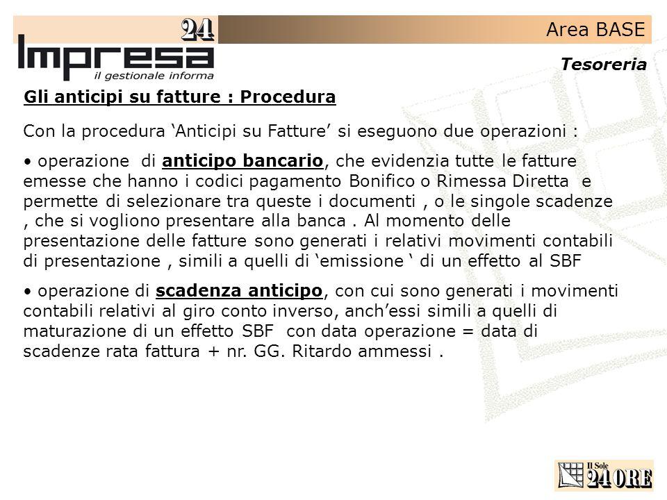 Area BASE Tesoreria Gli anticipi su fatture : Procedura Con la procedura Anticipi su Fatture si eseguono due operazioni : operazione di anticipo banca