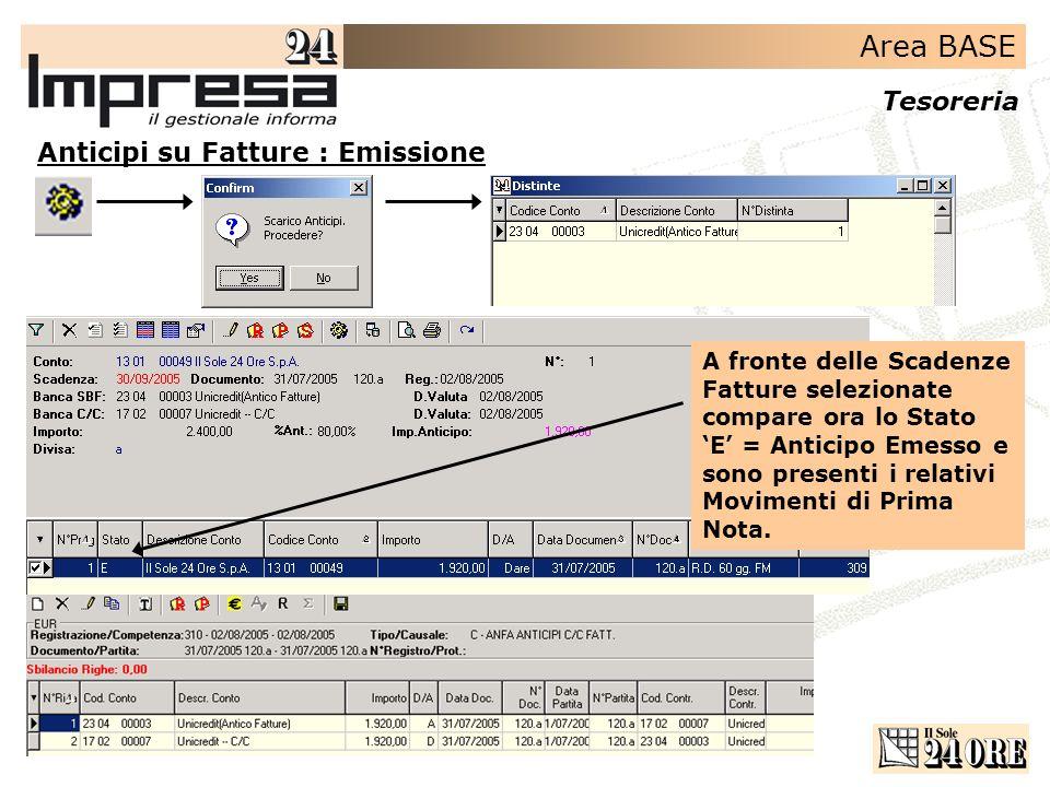 Area BASE Tesoreria Anticipi su Fatture : Emissione A fronte delle Scadenze Fatture selezionate compare ora lo Stato E = Anticipo Emesso e sono presen