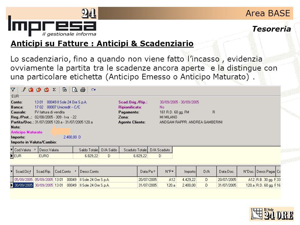 Area BASE Tesoreria Anticipi su Fatture : Anticipi & Scadenziario Lo scadenziario, fino a quando non viene fatto lincasso, evidenzia ovviamente la par