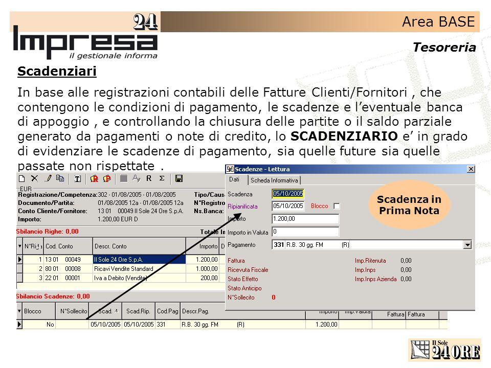 Area BASE Tesoreria Scadenziari In base alle registrazioni contabili delle Fatture Clienti/Fornitori, che contengono le condizioni di pagamento, le sc