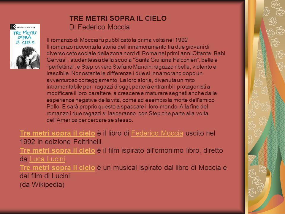 TRE METRI SOPRA IL CIELO Di Federico Moccia Il romanzo di Moccia fu pubblicato la prima volta nel 1992 Il romanzo racconta la storia dell'innamorament