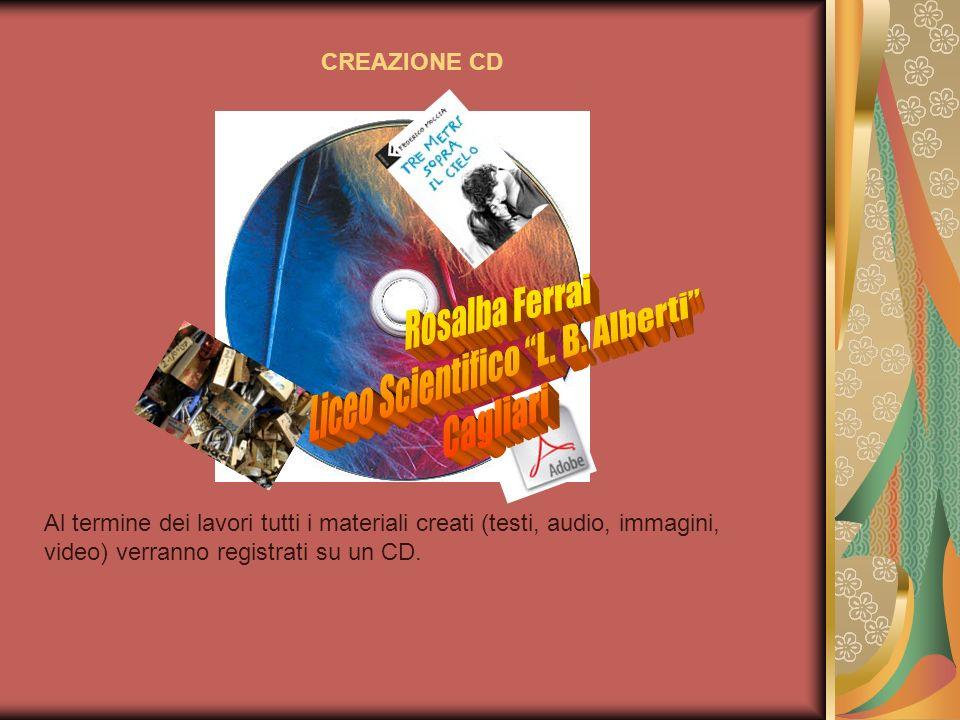 CREAZIONE CD Al termine dei lavori tutti i materiali creati (testi, audio, immagini, video) verranno registrati su un CD.