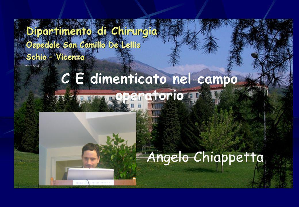 Dipartimento di Chirurgia Ospedale San Camillo De Lellis Schio – Vicenza C E dimenticato nel campo operatorio Angelo Chiappetta