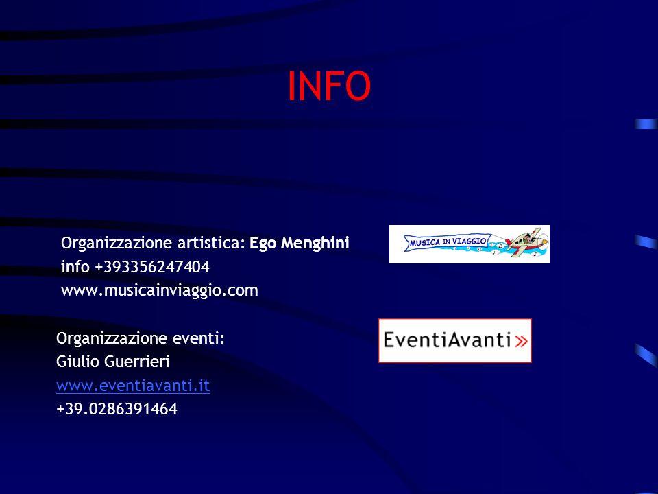 INFO Organizzazione artistica: Ego Menghini info +393356247404 www.musicainviaggio.com Organizzazione eventi: Giulio Guerrieri www.eventiavanti.it +39