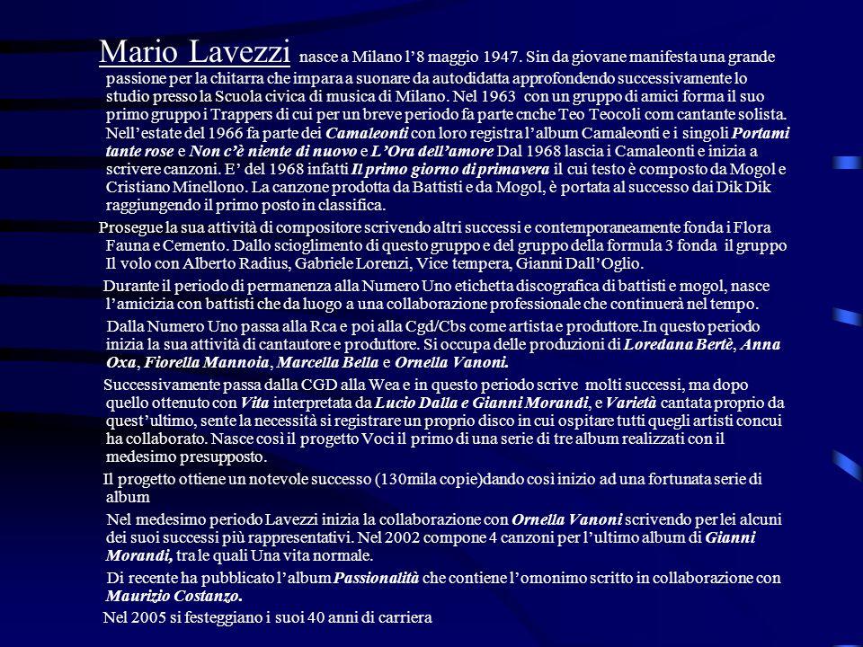 Mario Lavezzi nasce a Milano l8 maggio 1947. Sin da giovane manifesta una grande passione per la chitarra che impara a suonare da autodidatta approfon