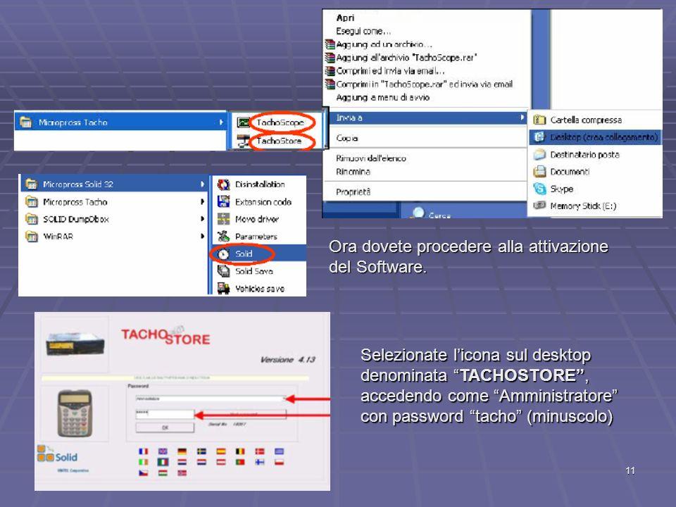 11 Ora dovete procedere alla attivazione del Software. Selezionate licona sul desktop denominata TACHOSTORE, accedendo come Amministratore con passwor