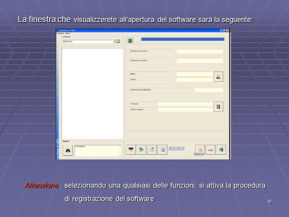 12 La finestra che visualizzerete allapertura del software sarà la seguente: Attenzione : selezionando una qualsiasi delle funzioni, si attiva la proc