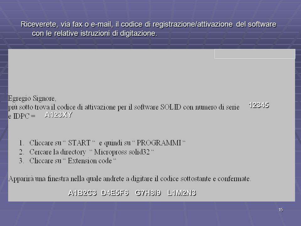 15 Riceverete, via fax o e-mail, il codice di registrazione/attivazione del software con le relative istruzioni di digitazione. 12345 A123XY A1B2C3 D4