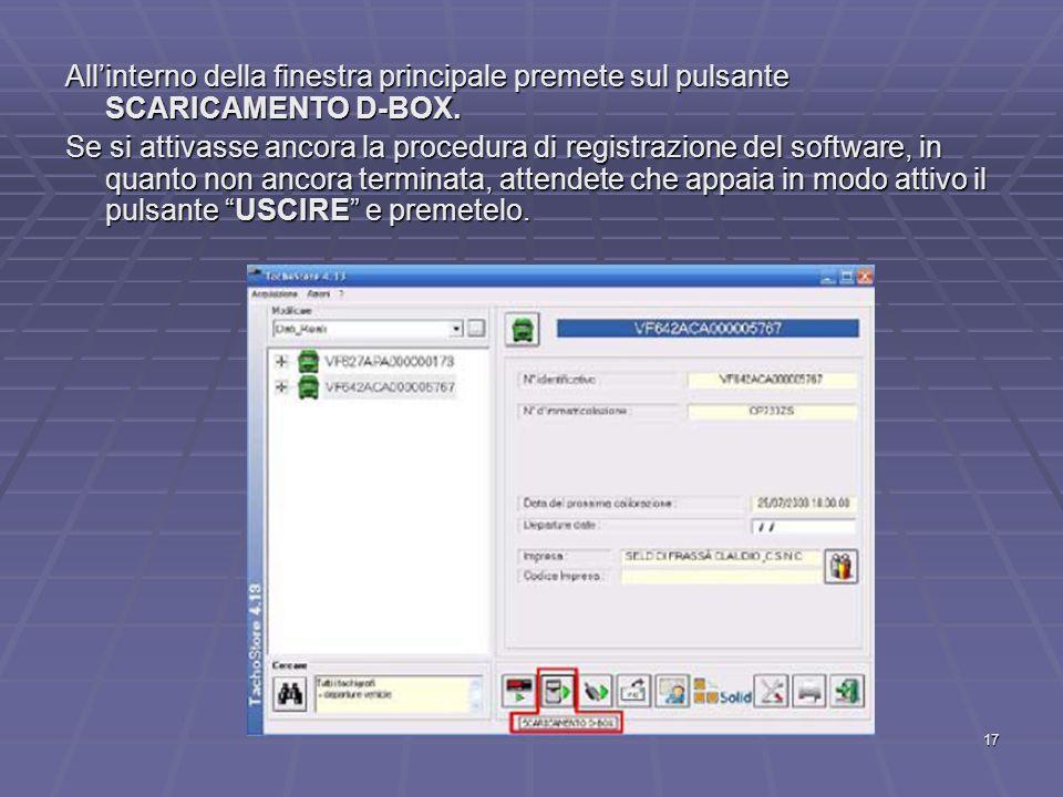 17 Allinterno della finestra principale premete sul pulsante SCARICAMENTO D-BOX. Se si attivasse ancora la procedura di registrazione del software, in