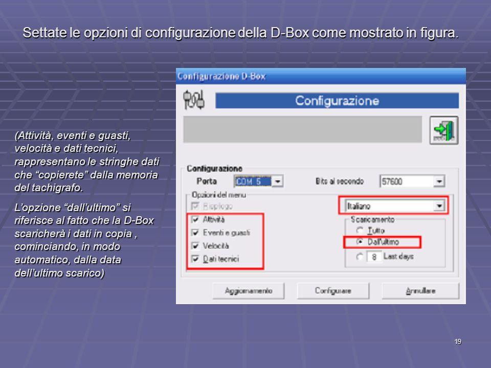 19 Settate le opzioni di configurazione della D-Box come mostrato in figura. (Attività, eventi e guasti, velocità e dati tecnici, rappresentano le str