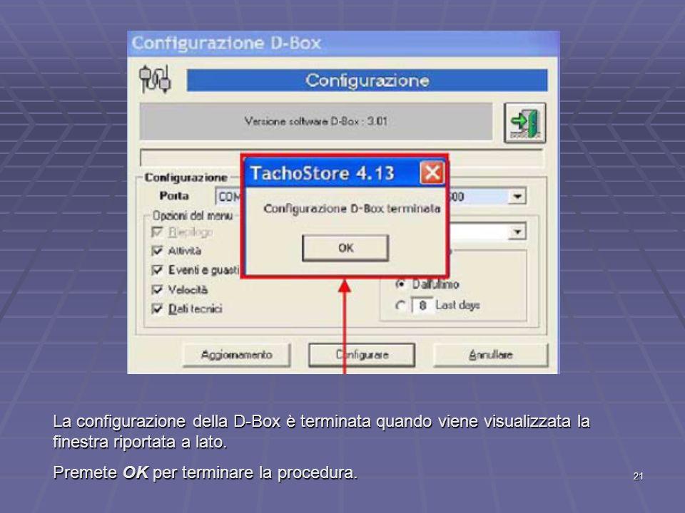 21 La configurazione della D-Box è terminata quando viene visualizzata la finestra riportata a lato. Premete OK per terminare la procedura.