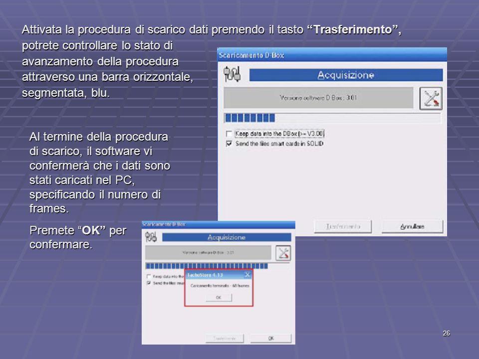 26 Attivata la procedura di scarico dati premendo il tasto Trasferimento, potrete controllare lo stato di avanzamento della procedura attraverso una b