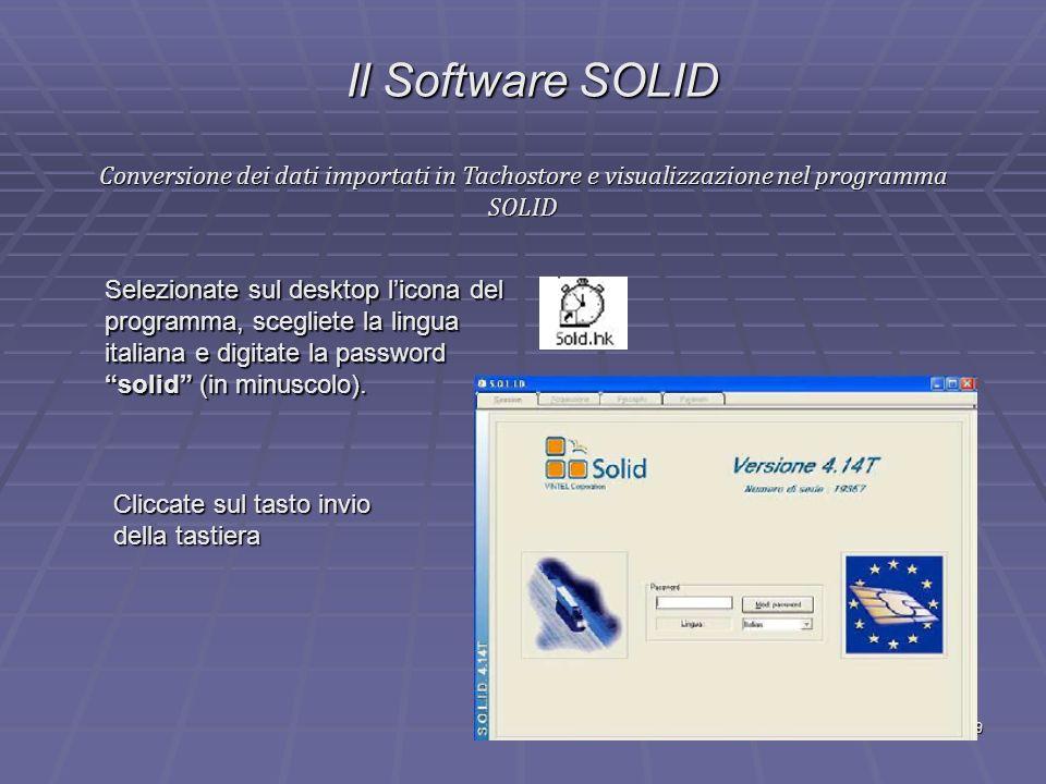 29 Il Software SOLID Conversione dei dati importati in Tachostore e visualizzazione nel programma SOLID Selezionate sul desktop licona del programma,