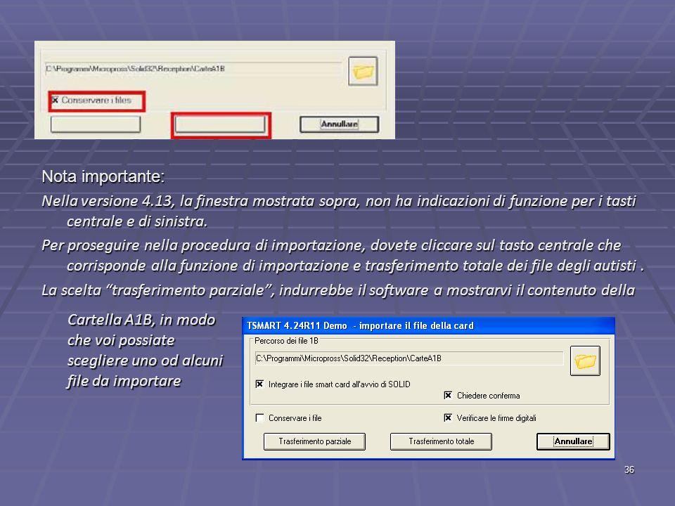 36 Nota importante: Nella versione 4.13, la finestra mostrata sopra, non ha indicazioni di funzione per i tasti centrale e di sinistra. Per proseguire