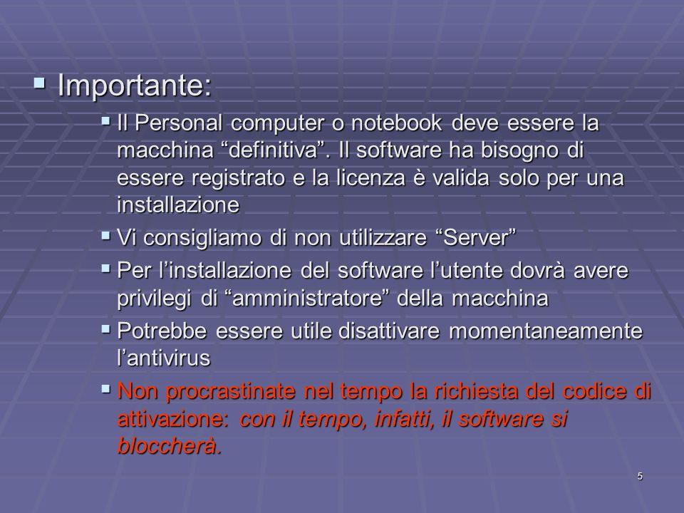 5 Importante: Importante: Il Personal computer o notebook deve essere la macchina definitiva. Il software ha bisogno di essere registrato e la licenza