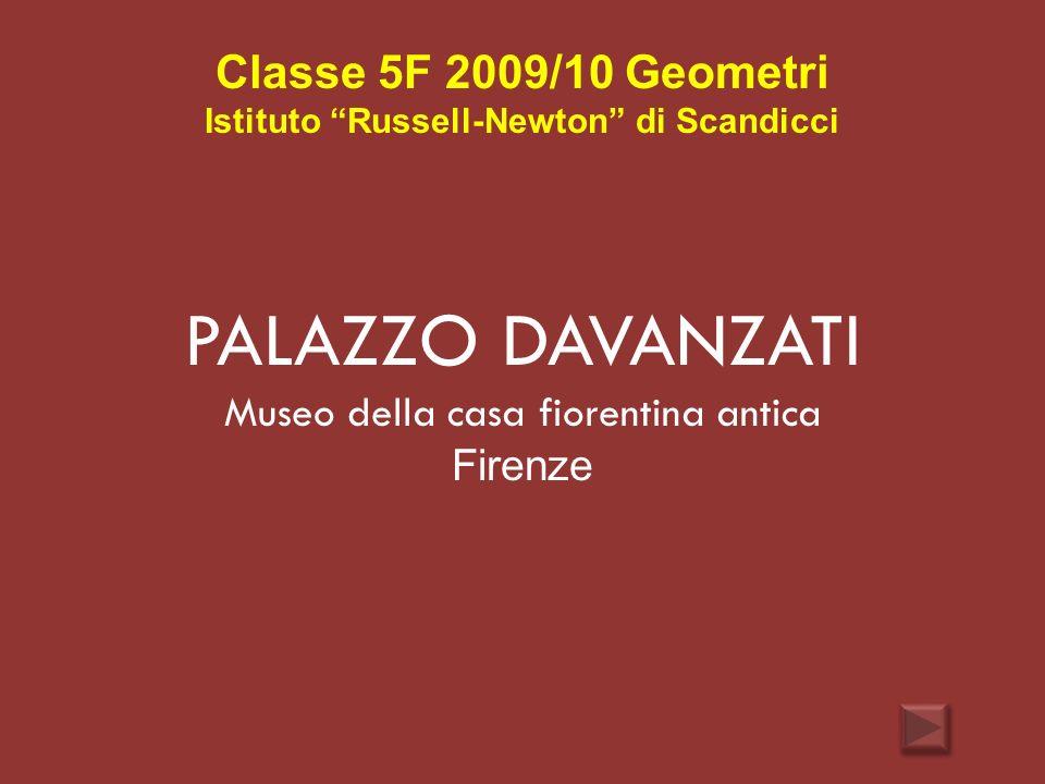 Classe 5F 2009/10 Geometri Istituto Russell-Newton di Scandicci PALAZZO DAVANZATI Museo della casa fiorentina antica Firenze