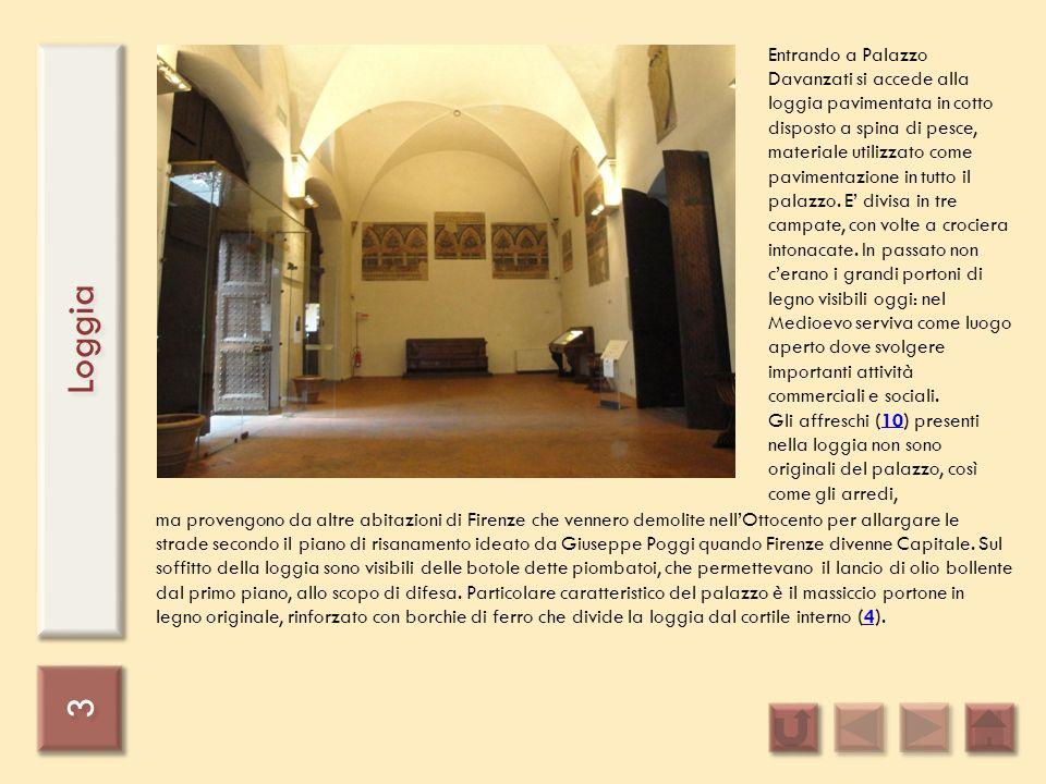 3 3 Loggia Entrando a Palazzo Davanzati si accede alla loggia pavimentata in cotto disposto a spina di pesce, materiale utilizzato come pavimentazione