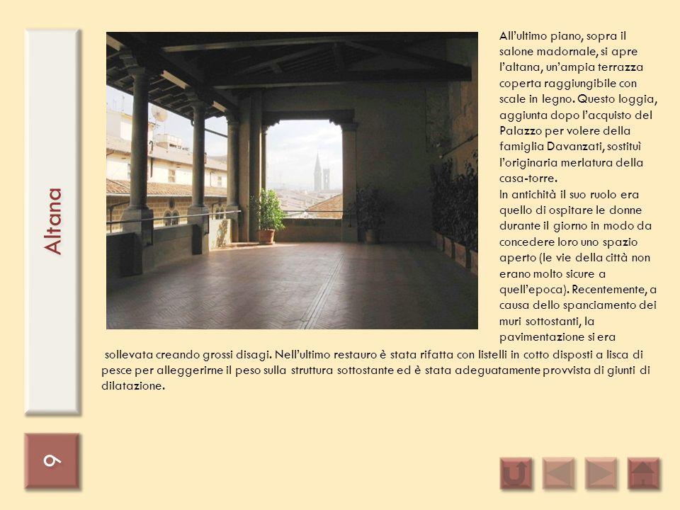 9 9 Altana Allultimo piano, sopra il salone madornale, si apre laltana, unampia terrazza coperta raggiungibile con scale in legno. Questo loggia, aggi