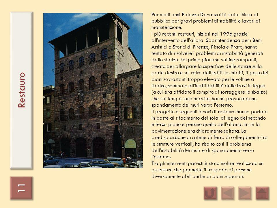11 Restauro Per molti anni Palazzo Davanzati è stato chiuso al pubblico per gravi problemi di stabilità e lavori di manutenzione. I più recenti restau