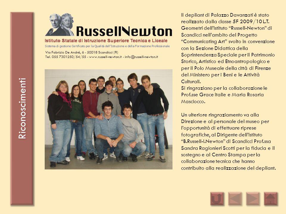 Riconoscimenti Il depliant di Palazzo Davanzati è stato realizzato dalla classe 5F 2009/10 L.T. Geometri dellIstituto Russell-Newton di Scandicci nell