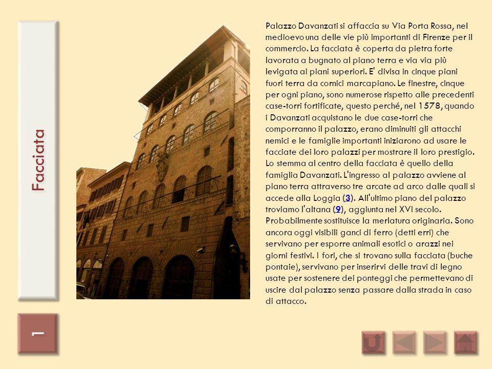 1 1 Facciata Palazzo Davanzati si affaccia su Via Porta Rossa, nel medioevo una delle vie più importanti di Firenze per il commercio. La facciata è co