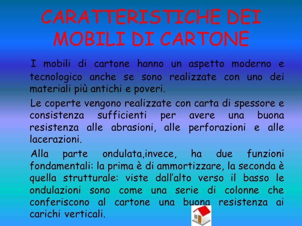 CARATTERISTICHE DEI MOBILI DI CARTONE I mobili di cartone hanno un aspetto moderno e tecnologico anche se sono realizzate con uno dei materiali più an