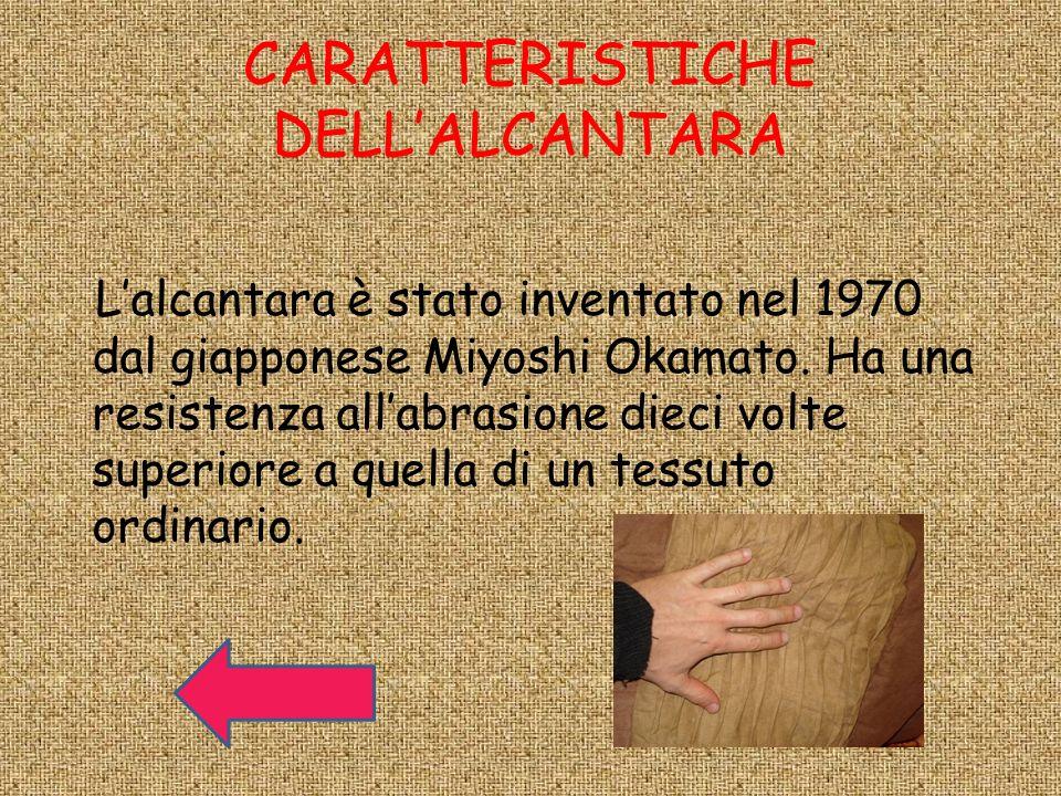 CARATTERISTICHE DELLALCANTARA Lalcantara è stato inventato nel 1970 dal giapponese Miyoshi Okamato. Ha una resistenza allabrasione dieci volte superio